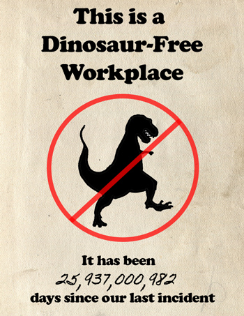 Poster noting dinosaur free workplace with millions of days since last incident